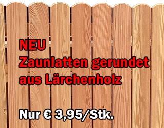 NEU - Zaunlatten gerundet aus Lärchenholz