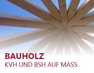 Bauholz KVH und BSH auf Mass