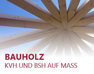 Bauholz KVH und Leimbinder auf Mass